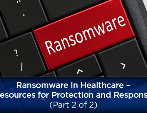 Ransomware In Healthcare – Resources for Protection and Response (Part 2 of 2)
